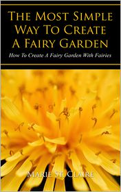 The Most Simple Way to Create a Fairy Garden: How to Create a Fairy Garden with Fairies - Marie St. Claire