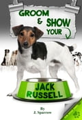 Grooming ans Showing your Jack Russell - Jack Sparrow