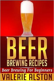 Beer Brewing Recipes: Beer Brewing For Beginners - Valerie Alston