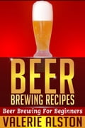 Beer Brewing Recipes - Valerie Alston