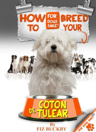 How to Breed your Coton de Tulear: Responsible Breeding for Coton de Tulear Owners - Fiz Buckby