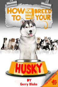 How to Breed your Husky - Gerry Blake
