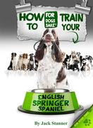 Jack Stanner: How to Train Your English Springer Spaniel