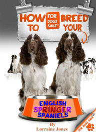 How to Breed your English Springer Spaniel - Jack Stanner