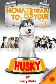 How to Train Your Husky - Gerry Blake Gerry Blake