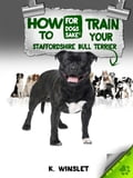 How to Train Your Staffordshire Bull Terrier - Kevin Winslet