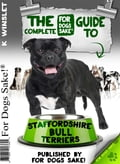 The Complete Guide to Staffordshire Bull Terriers - Kevin Winslet