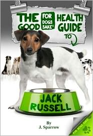 The Jack Russell Terrier Good Health Guide - Jack Sparrow