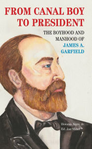 From Canal Boy to President: The Boyhood and Manhood of James A. Garfield - Horatio Alger