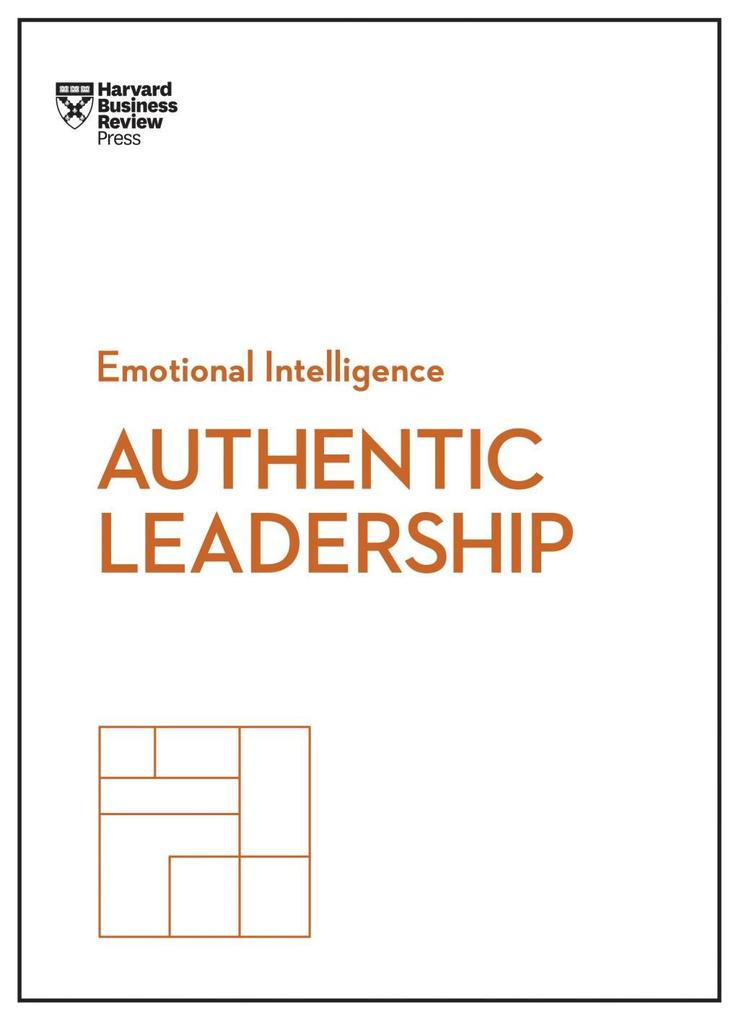 Authentic Leadership (HBR Emotional Intelligence Series) als eBook von Harvard Business Review