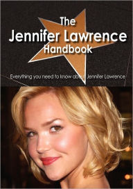 The Jennifer Lawrence Handbook - Everything You Need To Know About Jennifer Lawrence - Emily Smith