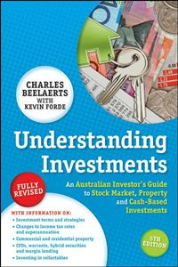 Understanding Investments: An Australian Investor's Guide To Stock Market, Property And Cash-Based Investments - Charles Beelaerts,Kevin Forde