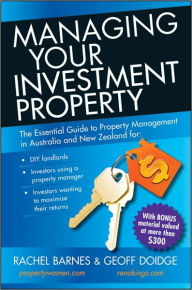 Managing Your Investment Property: The Essential Guide to Property Management in Australia and New Zealand - Rachel Barnes