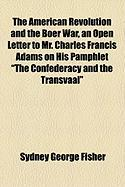 """The American Revolution and the Boer War, an Open Letter to Mr. Charles Francis Adams on His Pamphlet """"The Confederacy and the Transvaal"""""""