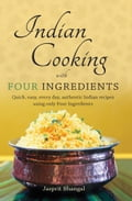 Indian Cooking with Four Ingredients - Jasprit Bhangal