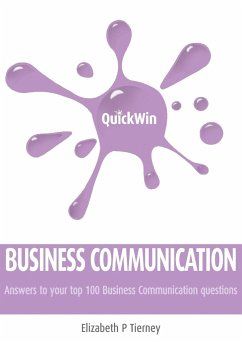Quick Win Business Communication: Answers to Your Top 100 Business Communication Questions - Tierney, Elizabeth P.