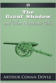 The Great Shadow and Other Napoleonic Tales - Arthur Conan Doyle