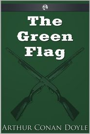The Green Flag - Arthur Conan Doyle