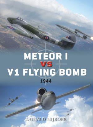 Meteor I vs V1 Flying Bomb: 1944 - Donald Nijoboer, Jim Laurier