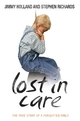 Lost in Care - The True Story of a Forgotten Child - Jimmy Holland;  Stephen Richards