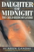 Daughter Of Midnight - The Child Bride of Gandhi - Arun Gandhi, Lord Richard Attenborough