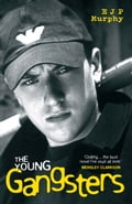 The Young Gangsters - E.J.P Murphy