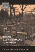 Schulz, Felix Robin: Death in East Germany, 1945-1990