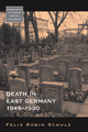 Death in East Germany, 1945-1990 - Felix Robin Schulz