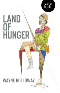 Land of Hunger: A Collection of Short Stories; Alternatively One Long One