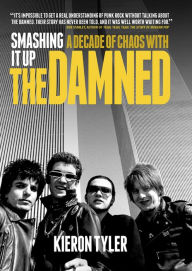Smashing It Up: A Decade of Chaos With The Damned Kieron Tyler Author