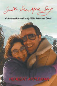 Just One More Song: Conversations with My Wife After Her Death - Herbert Appleman