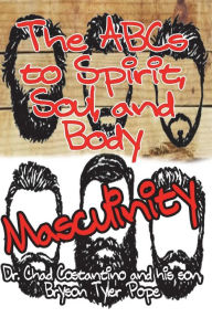The ABC's to Spirit, Soul, and Body Masculinity - Dr. Chad Costantino