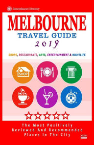 Melbourne Travel Guide 2019: Shops, Restaurants, Arts, Entertainment and Nightlife in Melbourne, Australia (City Travel Guide 2019) - Arthur W. Groom