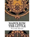 Napoleon the Little - Victor Hugo