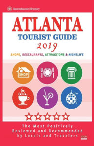Atlanta Tourist Guide 2019: Most Recommended Shops, Restaurants, Entertainment and Nightlife for Travelers in Atlanta (City Tourist Guide 2019) - Frank A. Dixon