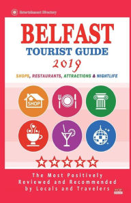 Belfast Tourist Guide 2019: Most Recommended Shops, Restaurants, Entertainment and Nightlife for Travelers in Belfast (City Tourist Guide 2019) - Gary L. Edward
