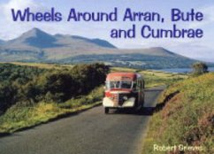 Wheels Around Arran,Bute and Cumbrae - Grieves, Robert
