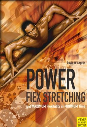 Power Flex Stretching: Get MAXIMUM Flexibility ibn MINIMUM Time - David De Angelis