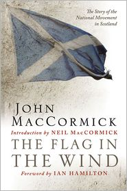 The Flag In the Wind: The Story of the National Movement in Scotland - John MacCormick, Foreword by Ian Hamilton, Neil MacCormick (Introduction)