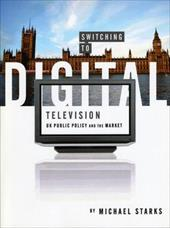 Switching to Digital Television: UK Public Policy and the Market - Starks, Michael