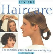 Instant Haircare: The Complete Guide to Haircare and Styling - Jacki Wadeson