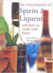 An Encyclopedia of Spirits & Liqueurs and How to Cook with Them - Walton, Stuart / Miller, Norma