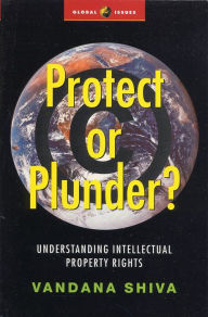Protect or Plunder?: Understanding Intellectual Property Rights - Vandana Shiva