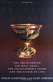 The Serpent Grail: The Truth Behind the Holy Grail, the Philosopher's Stone and the Elixir of Life - Gardiner, Philip / Osborn, Gary