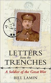 Letters from the Trenches: A Soldier of the Great War - Bill Lamin