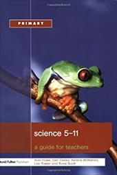 Science 5-11: A Guide for Teachers - Howe, Alan / Towler, Lee / Scott, Tonie