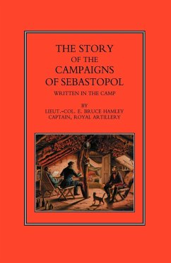 Story of the Campaign of Sebastopol: Written in the Camp - Hamley, Lieut -Col E. Bruce