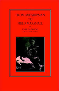 From Midshipman To Field Marshal - Sir Evelyn Wood  V. C.