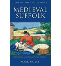 Medieval Suffolk: An Economic and Social History, 1200-1500 - Mark Bailey