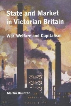 State and Market in Victorian Britain: War, Welfare and Capitalism - Daunton, Martin
